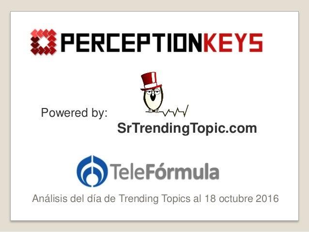 TeleFórmula Análisis del día de Trending Topics al 18 octubre 2016 Powered by: SrTrendingTopic.com