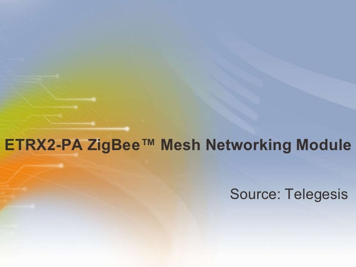 ETRX2-PA ZigBee ™ Mesh Networking Module   <ul><li>Source: Telegesis  </li></ul>