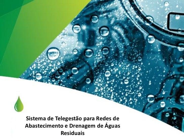 Sistema de Telegestão para Redes deAbastecimento e Drenagem de Águas             Residuais