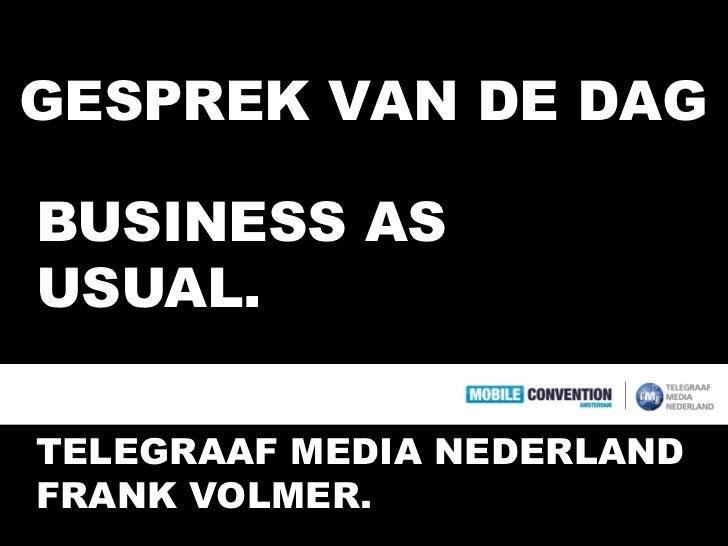 GESPREK VAN DE DAGBUSINESS ASUSUAL.TELEGRAAF MEDIA NEDERLANDFRANK VOLMER.
