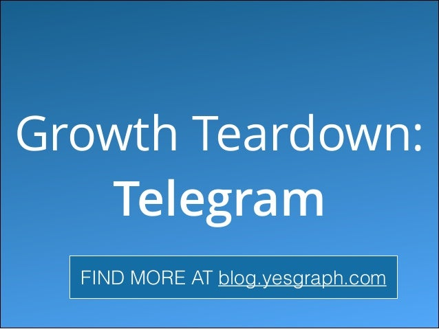 Growth Teardown: Telegram FIND MORE AT blog.yesgraph.com