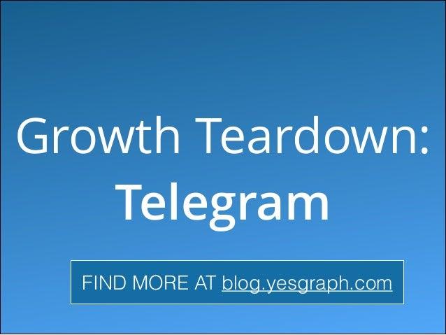 Growth Teardown: Telegram FIND MORE AT blog.yesgraph.com