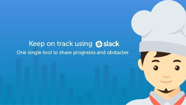 Keep on track using One single tool to share progresss and obstacles