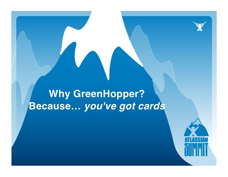 Why GreenHopper? Because… you've got cards