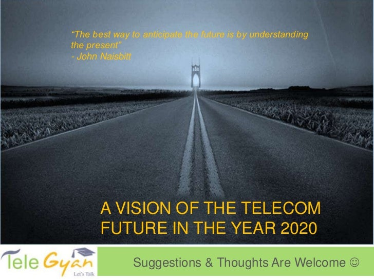 A vision of The Telecom Future in the year 2020<br />Suggestions & Thoughts Are Welcome <br />