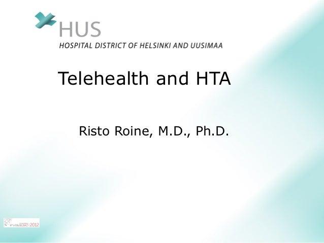 Telehealth and HTA  Risto Roine, M.D., Ph.D.