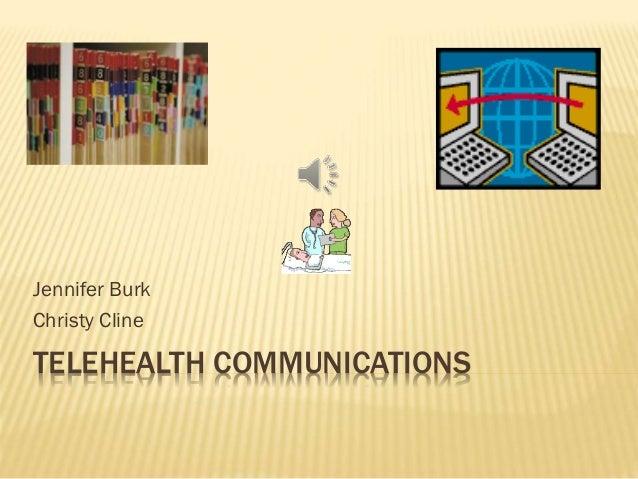 Jennifer Burk Christy Cline  TELEHEALTH COMMUNICATIONS
