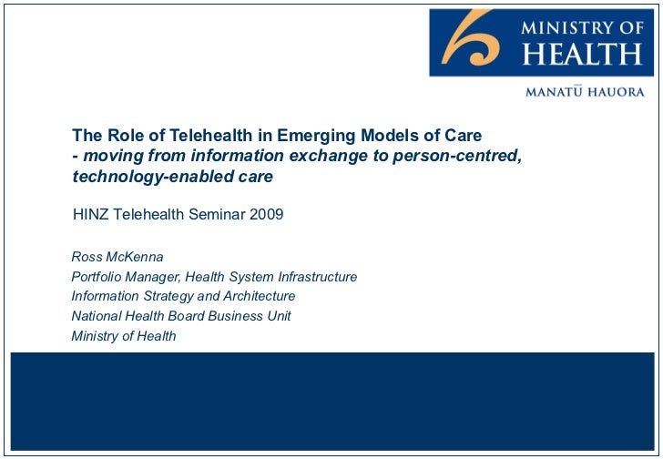 The Role of Telehealth in Emerging Models of Care - moving from information exchange to person-centred, technology-enabled...