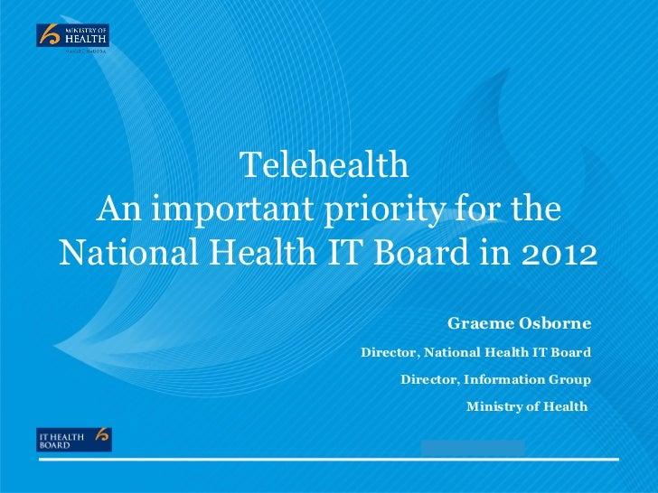 Telehealth  An important priority for theNational Health IT Board in 2012                             Graeme Osborne      ...