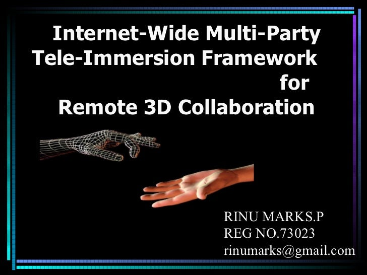 Internet-Wide Multi-Party Tele-Immersion Framework  for Remote 3D Collaboration RINU MARKS.P REG NO.73023 [email_address]