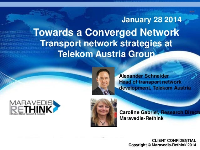 1 June 1 CLIENT CONFIDENTIAL Copyright © Maravedis-Rethink 2014 Towards a Converged Network Transport network strategies a...