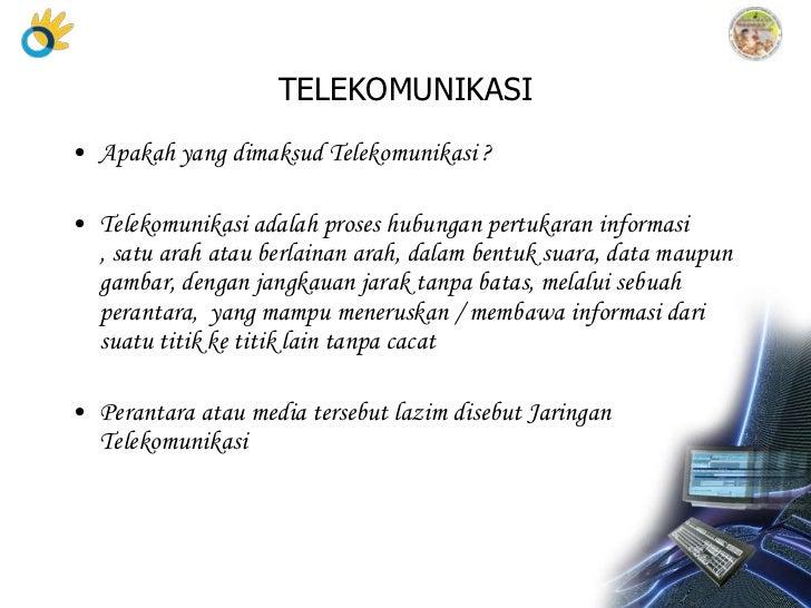 TELEKOMUNIKASI• Apakah yang dimaksud Telekomunikasi ?• Telekomunikasi adalah proses hubungan pertukaran informasi  , satu ...