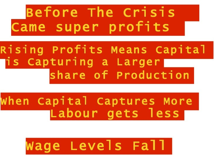 Before The Crisis  Came super profits Rising Profits Means Capital  is Capturing a Larger        share of Production  When...