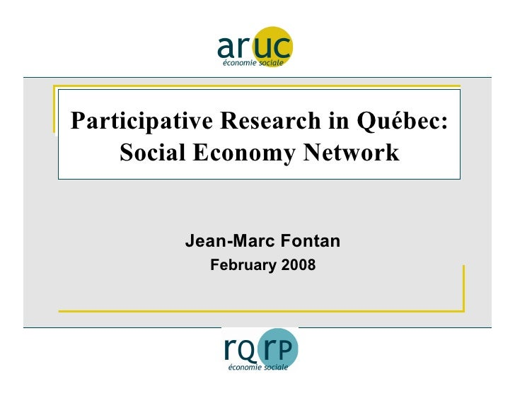 Participative Research in Québec:     Social Economy Network             Jean-Marc Fontan             February 2008