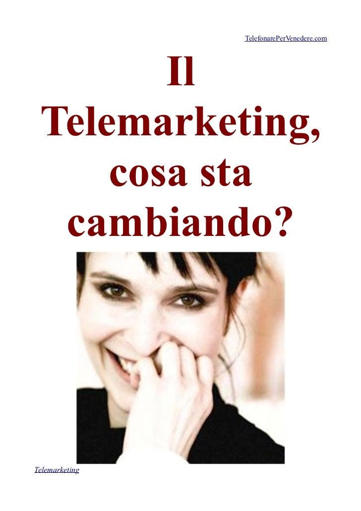 TelefonarePerVenedere.com        Il Telemarketing,     cosa sta  cambiando?Telemarketing