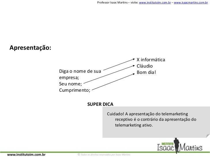 Apresentação:<br />X informática<br />Cláudio<br />Bom dia!<br />Diga o nome de sua empresa;<br />Seu nome;<br />Cumprimen...