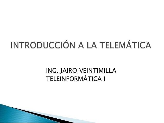 ING. JAIRO VEINTIMILLATELEINFORMÁTICA I
