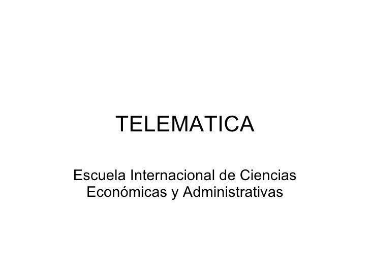 TELEMATICA Escuela Internacional de Ciencias Económicas y Administrativas