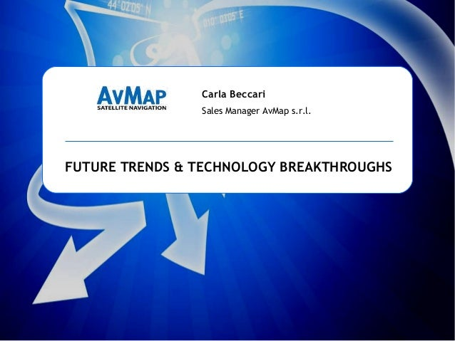 AvMap International Sales meeting Carrara, 28th – 30th September 2009FUTURE TRENDS & TECHNOLOGY BREAKTHROUGHS FUTURE TREND...