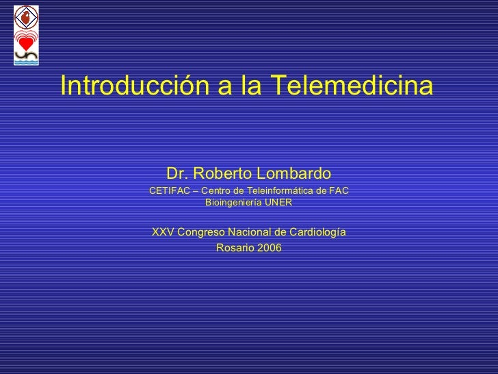 Introducción a la Telemedicina          Dr. Roberto Lombardo       CETIFAC – Centro de Teleinformática de FAC             ...