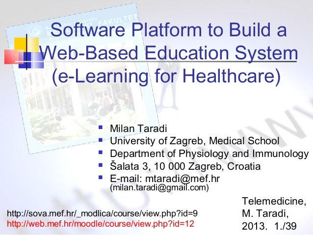Software Platform to Build a Web-Based Education System (e-Learning for Healthcare)       Milan Taradi University of ...