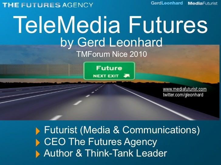 TeleMedia Futures       by Gerd Leonhard          TMForum Nice 2010                                 www.mediafuturist.com ...