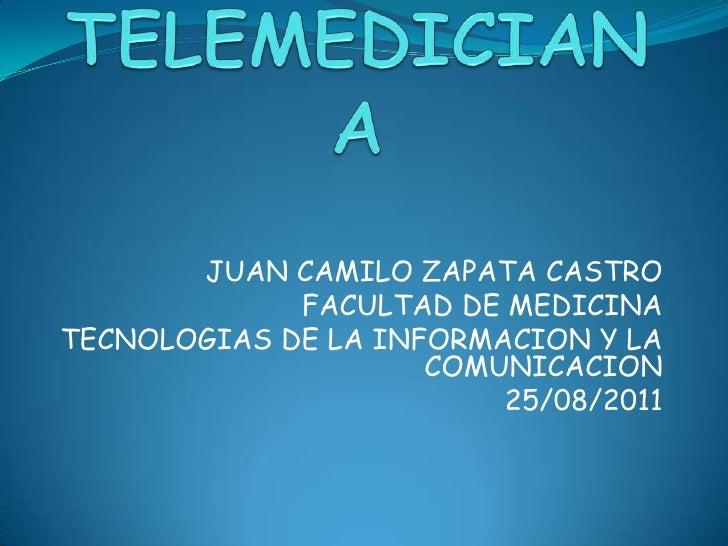 TELEMEDICIANA<br />JUAN CAMILO ZAPATA CASTRO<br />FACULTAD DE MEDICINA<br />TECNOLOGIAS DE LA INFORMACION Y LA COMUNICACIO...