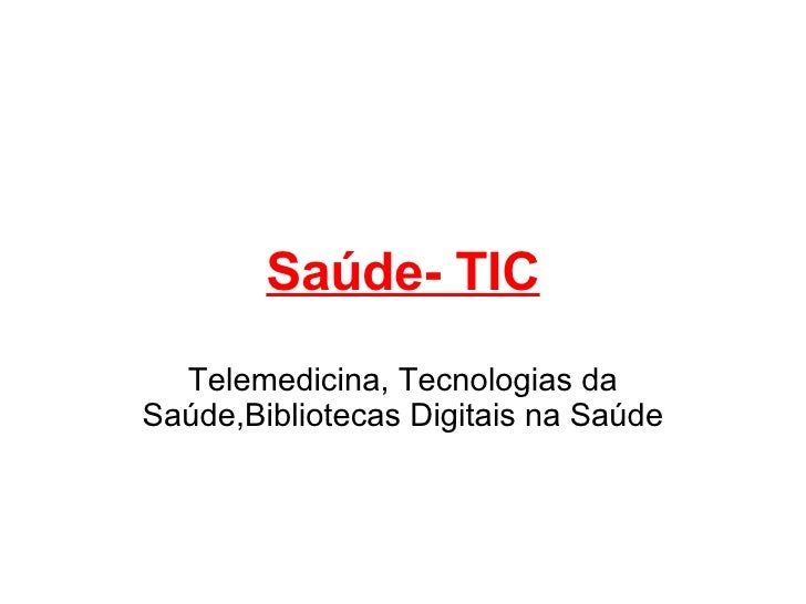 Saúde- TIC Telemedicina, Tecnologias da Saúde,Bibliotecas Digitais na Saúde