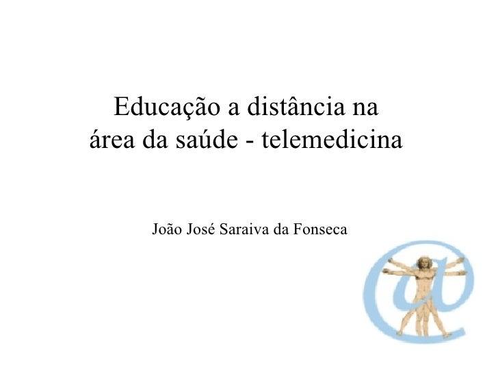 Educação a distância na área da saúde - telemedicina João José Saraiva da Fonseca