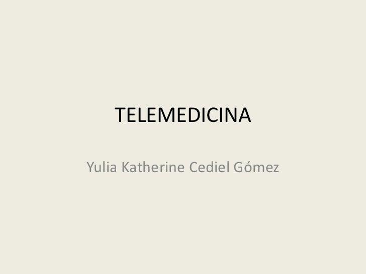 TELEMEDICINA<br />Yulia Katherine Cediel Gómez<br />