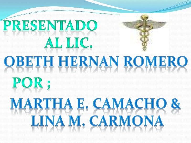 Presentado<br />al Lic. <br />ObethHernan Romero<br />Por ;<br />Martha E. Camacho &<br /> Lina M. Carmona<br />