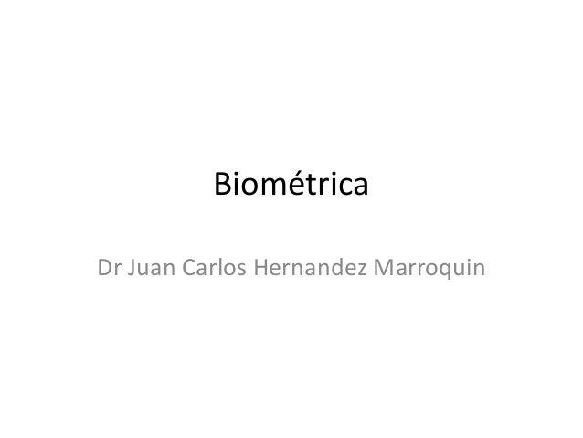 Biométrica Dr Juan Carlos Hernandez Marroquin