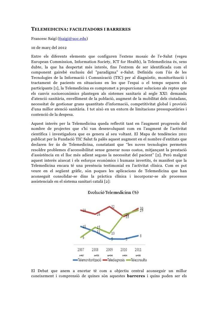 TELEMEDICINA: FACILITADORS I BARRERESFrancesc Saigí (fsaigi@uoc.edu)10 de març del 2012Entre els diferents elements que co...