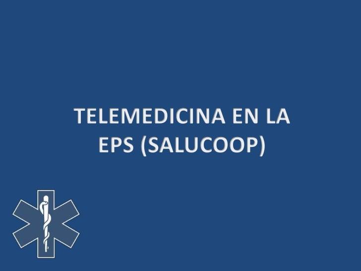 TELEMEDICINA EN LA EPS (SALUCOOP)<br />