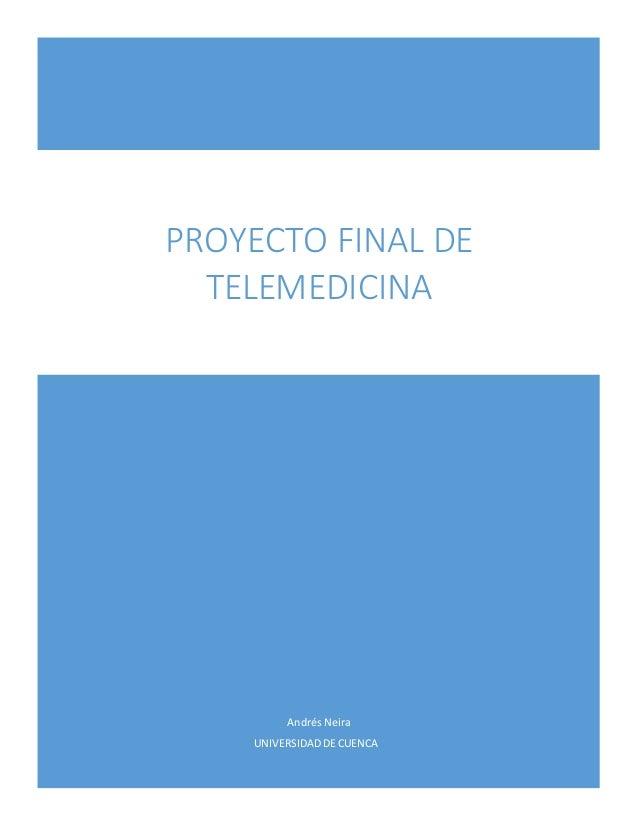 Andrés Neira UNIVERSIDAD DE CUENCA PROYECTO FINAL DE TELEMEDICINA