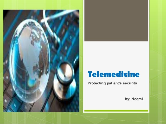 Telemedicine Protecting patient's security by: Noemi