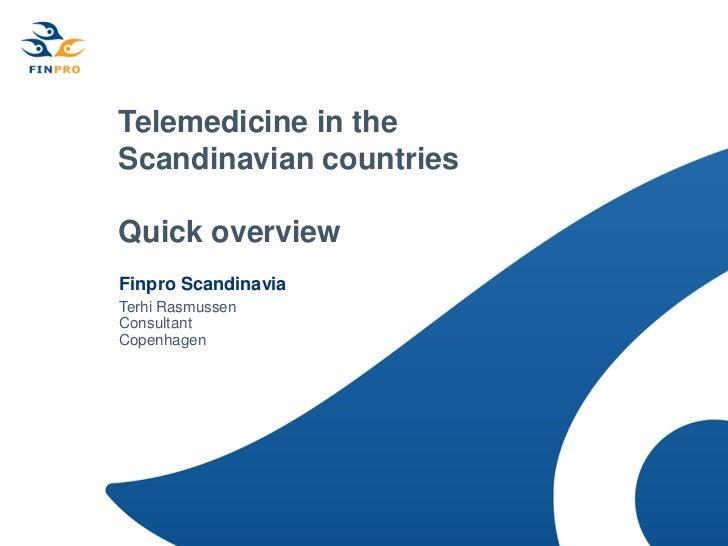 Telemedicine in theScandinavian countriesQuick overviewFinpro ScandinaviaTerhi RasmussenConsultantCopenhagen
