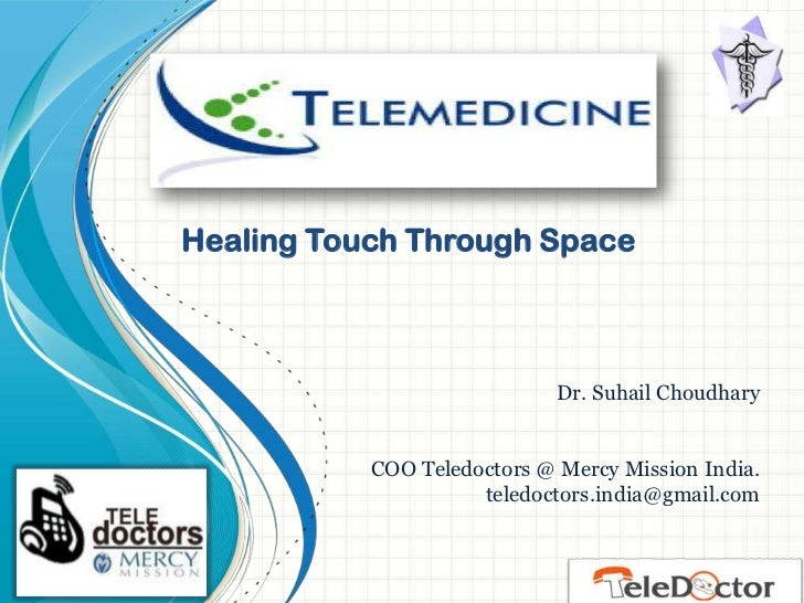 Healing Touch Through Space                             Dr. Suhail Choudhary           COO Teledoctors @ Mercy Mission Ind...