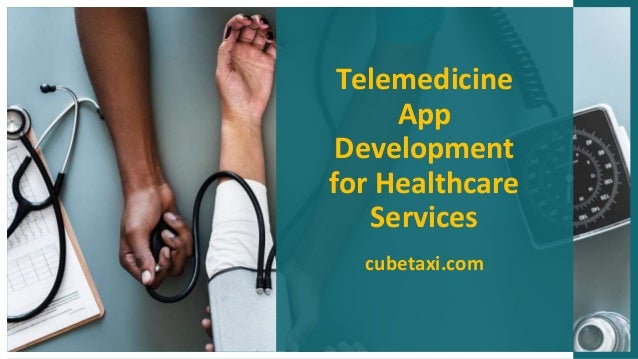 Telemedicine App Development for Healthcare Services cubetaxi.com