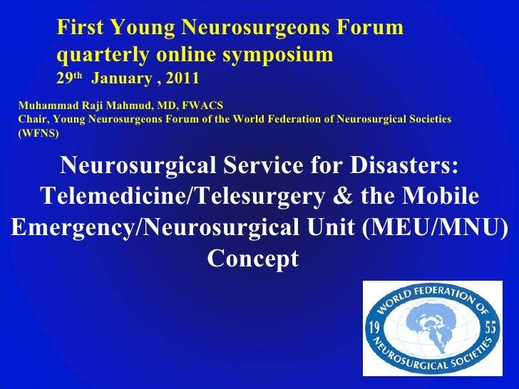 First Young Neurosurgeons Forum  quarterly online symposium 29 th   January , 2011 Muhammad Raji Mahmud, MD, FWACS Chair, ...