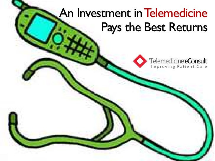 An Investment in Telemedicine         Pays the Best Returns