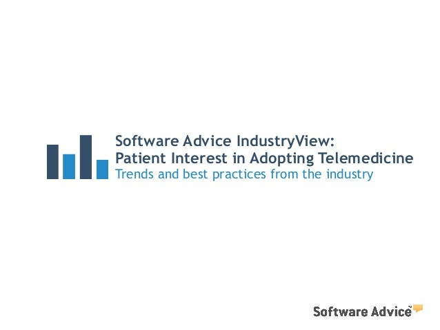 Software Advice IndustryView: Patient Interest in Adopting Telemedicine Trends and best practices from the industry