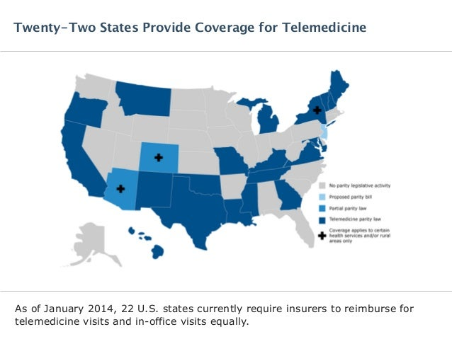 As of January 2014, 22 U.S. states currently require insurers to reimburse for telemedicine visits and in-office visits eq...