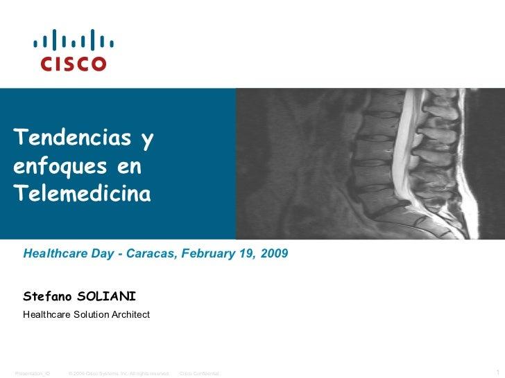 Tendencias y enfoques en Telemedicina  Healthcare Day - Caracas, February 19, 2009 Stefano SOLIANI Healthcare Solution Arc...