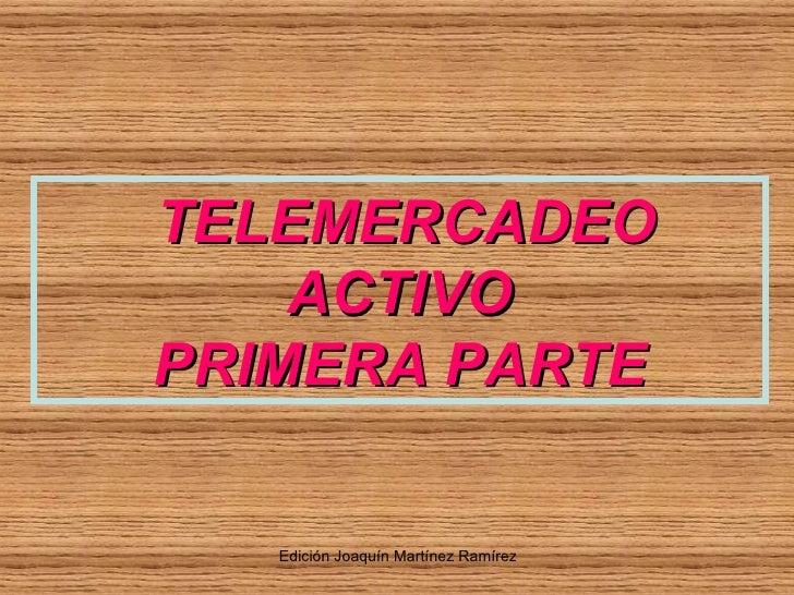 TELEMERCADEO ACTIVO PRIMERA PARTE
