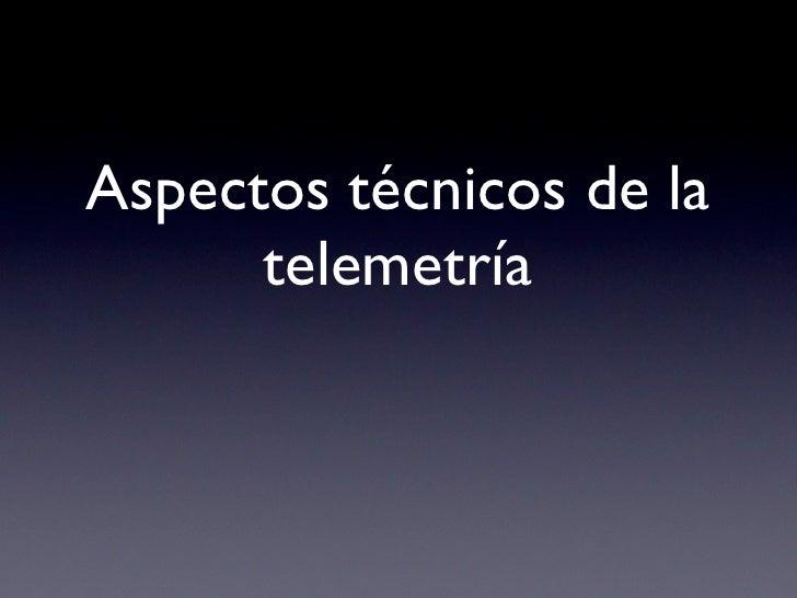 Aspectos técnicos de la       telemetría