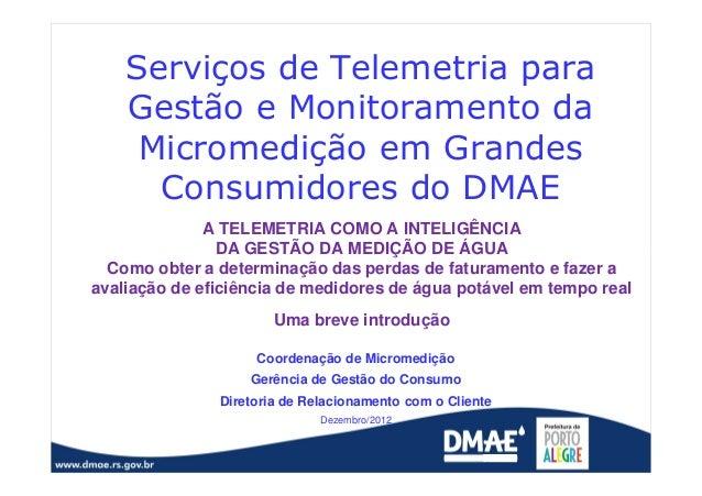 Serviços de Telemetria para Gestão e Monitoramento da Micromedição em Grandes Consumidores do DMAE A TELEMETRIA COMO A INT...