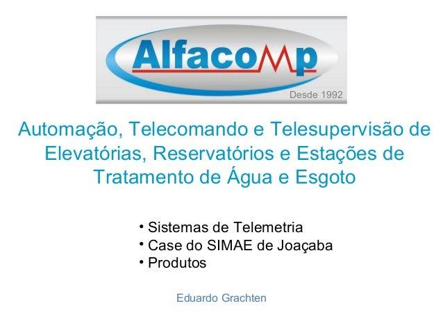 Automação, Telecomando e Telesupervisão de Elevatórias, Reservatórios e Estações de Tratamento de Água e Esgoto Eduardo Gr...