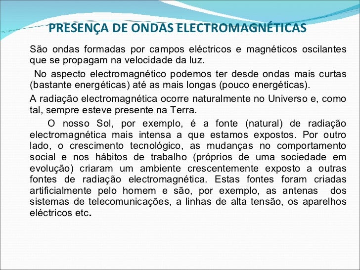 PRESENÇA DE ONDAS ELECTROMAGNÉTICAS <ul><li>São ondas formadas por campos eléctricos e magnéticos oscilantes que se propag...