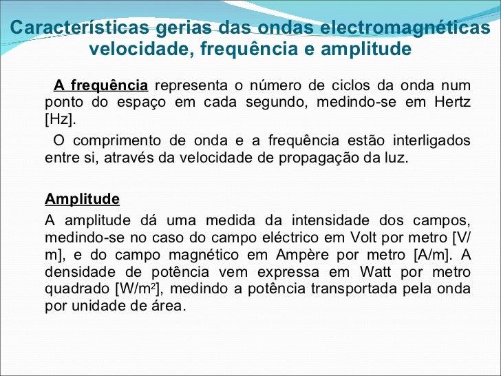 Características gerias das ondas electromagnéticas velocidade, frequência e amplitude <ul><li>A frequência  representa o n...